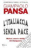 L'Italiaccia senza pace. Misteri, amori e delitti del dopoguerra libro