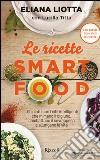 Le ricette Smartfood. 100 piatti con i cibi intelligenti che mimano il digiuno, combattono il sovrappeso e allungano la vita libro