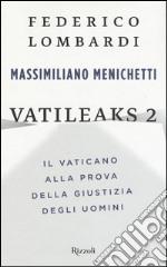 Vatileaks 2. Il Vaticano alla prova della giustizia degli uomini libro