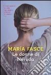 Le donne di Neruda libro