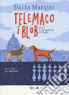 Telemaco e Blob. Storia di un'amicizia randagia. Ediz. a colori libro