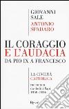 Il coraggio e l'audacia. Da Pio IX a Francesco. «La Civiltà Cattolica» raccontata da dodici Papi 1850-2016 libro