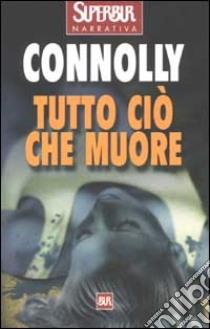 Tutto ciò che muore libro di Connolly John