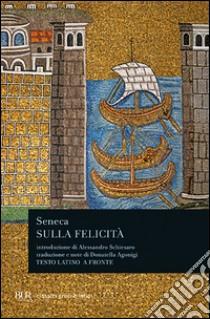 Sulla felicità. Testo latino a fronte libro di Seneca L. Anneo