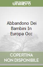 ABBANDONO DEI BAMBINI IN EUROPA OCC libro di BOSWELL JOHN