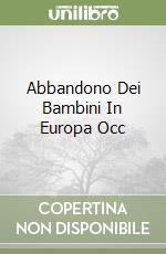 ABBANDONO DEI BAMBINI IN EUROPA OCC libro di BOSWELL JOHN