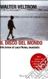 Il disco del mondo. Vita breve di Luca Flores, musicista. Con DVD libro