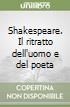 Shakespeare. Il ritratto dell'uomo e del poeta libro