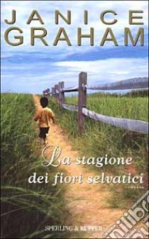 La stagione dei fiori selvatici libro di Graham Janice