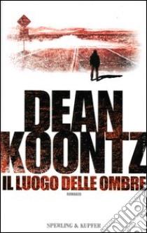 IL LUOGO DELLE OMBRE libro di Koontz Dean R.