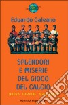 Splendori e miserie del gioco del calcio libro