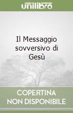 Il Messaggio sovversivo di Gesù libro di Girardi Giulio