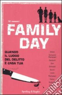 Family day. Quando il luogo del delitto è casa tua libro