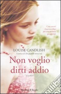 Non voglio dirti addio libro di Candlish Louise