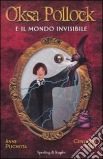 Oksa Pollock e il mondo invisibile libro di Plichota Anne - Wolf Cendrine