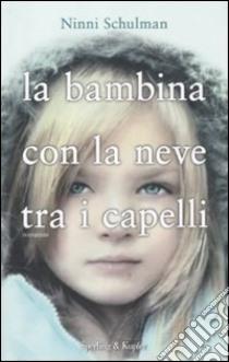 La Bambina con la neve tra i capelli libro di Schulman Ninni