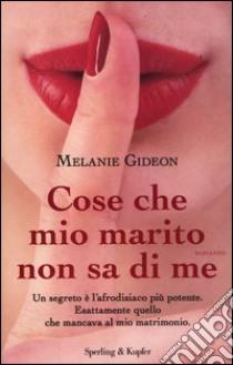Cose che mio marito non sa di me libro di Gideon Melanie