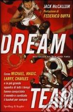 Dream team. Come Michael, Magic, Larry, Charles e la più grande squadra di tutti i tempi hanno conquistato il mondo e cambiato il basket per sempre libro