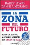 La Zona del futuro. Magri da subito, giovani per sempre con omega 3 e maqui libro