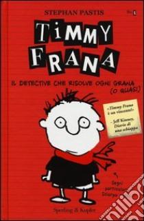 Timmy Frana. Il detective che risolve ogni grana (o quasi) (1) libro di Pastis Stephan