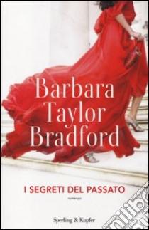 I segreti del passato libro di Bradford Barbara Taylor