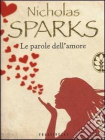 Le parole dell'amore libro di Sparks Nicholas