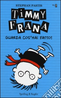 Timmy Frana. Guarda cos'hai fatto! (2) libro di Pastis Stephan