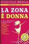 La Zona è donna. La nuova alimentazione mediterranea per: dimagrire, restare giovani e in forma, vivere bene gravidanza e menopausa, vincere le intolleranze libro