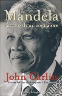 Mandela. Ritratto di un sognatore libro di Carlin John