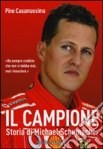 Il campione. Storia di Michael Schumacher libro