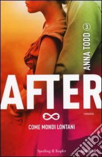 Come mondi lontani. After (3) libro di Todd Anna