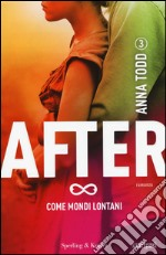 Come mondi lontani. After (3) libro
