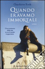Quando eravamo immortali libro