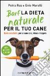 Barf. La dieta naturale per il tuo cane. Basta crocchette, per un cane sano, vivace e longevo libro