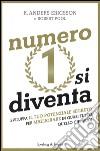 Numero 1 si diventa. Sviluppa il tuo potenziale segreto per migliorare in quasi tutto quello che vuoi libro