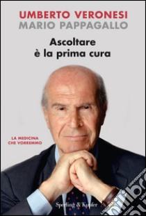 Ascoltare è la prima cura libro di Veronesi Umberto - Pappagallo Mario