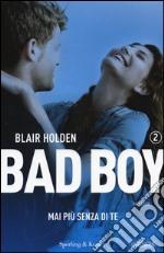 Mai più senza di te. Bad boy libro