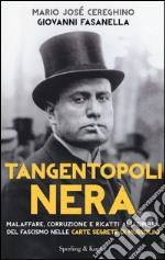 Tangentopoli nera. Malaffare, corruzione e ricatti all'ombra del fascismo nelle carte segrete di Mussolini