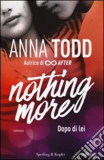 Dopo di lei. Nothing more libro di Todd Anna