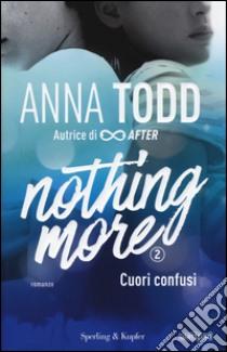 Cuori confusi. Nothing more. Vol. 2 libro di Todd Anna