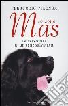 Io sono Mas. Le avventure di un cane salvatutti libro