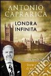 Londra infinita. Storie e segreti di una capitale leggendaria libro
