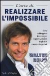 L'arte di realizzare l'impossibile. Come raddoppiare il tuo tempo, leggere i pensieri degli altri e avere idee geniali libro