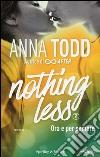 Ora e per sempre. Nothing less. Vol. 2 libro