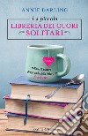 La piccola libreria dei cuori solitari libro