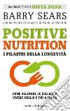 Positive nutrition. I pilastri della longevità libro