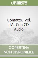 Contatto. Vol. 1A. Con CD Audio libro di Bozzone Costa Rosella; Ghezzi Chiara; Piantoni Monica