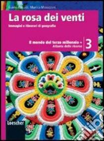 La rosa dei venti. Immagini e itinerari di geografia-Atlante delle risorse. Per la Scuola media (3) libro di Corradi Guido - Morazzoni Monica