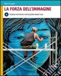 TORNAGHI FORZA DELL'IMMAGINE V. B libro di Tornaghi Elena