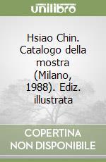 Hsiao Chin. Catalogo della mostra (Milano, 1988). Ediz. illustrata